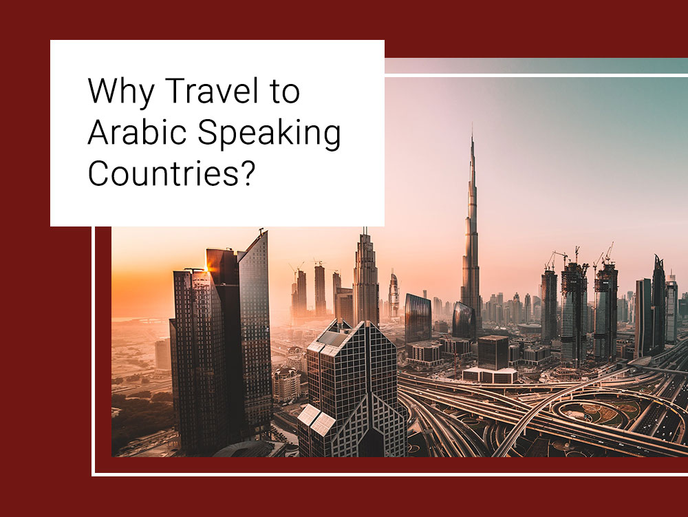 THE TOP REASONS TO VISIT ARABIC SPEAKING COUNTRIES